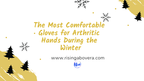 The Most Comfortable Gloves for Arthritic Hands During the Winter