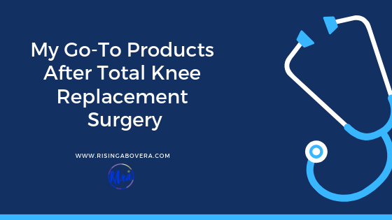My Go-To Products After Total Knee Replacement Surgery