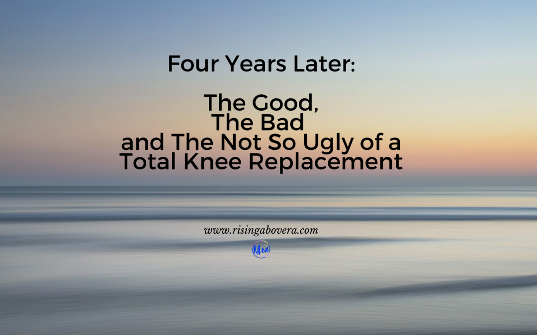 Four Years Later: The Good, The Bad and The Not So Ugly of a Total Knee Replacement