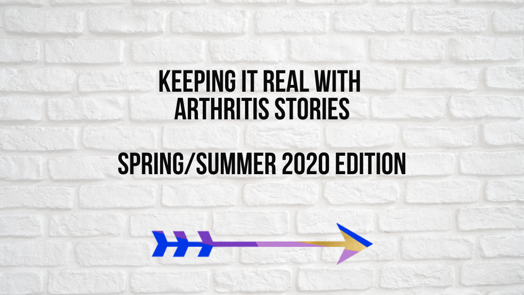 Keeping It Real With Arthritis Stories [Spring/Summer 2020 Edition]