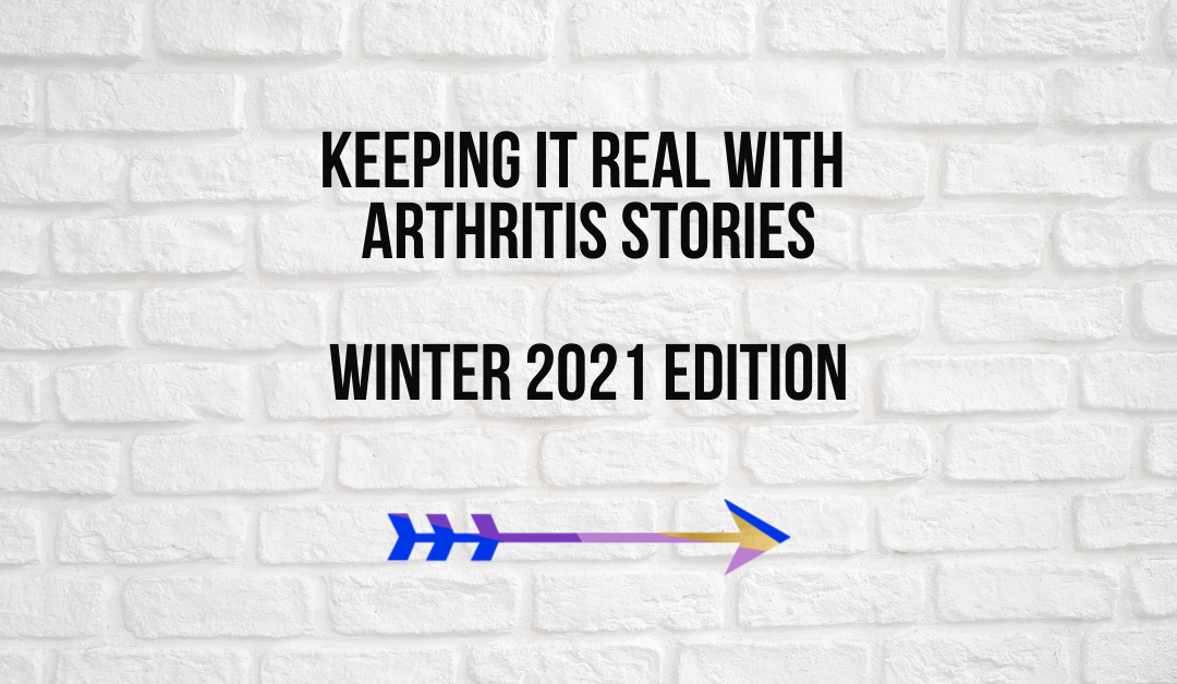 Keeping It Real With Arthritis Stories [Winter Edition 2021]